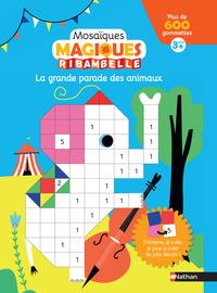 LA GRANDE PARADE DES ANIMAUX 3 ANS + - MOSAIQUES MAGIQUES RIBAMBELLE