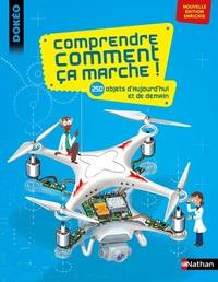 COMPRENDRE COMMENT CA MARCHE ! - 250 OBJETS D'AUJOURD'HUI ET DE DEMAIN