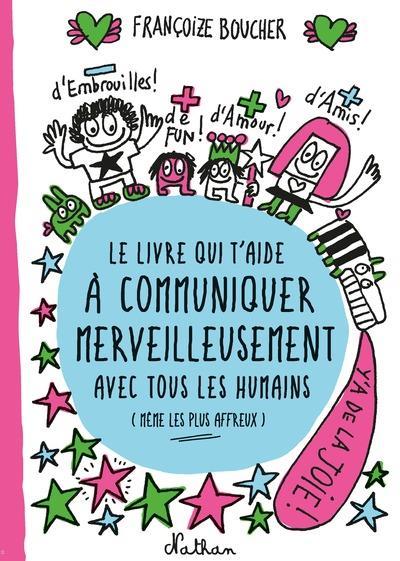 Le livre qui t'aide a communiquer merveilleusement avec tous les humains (meme les plus affreux)