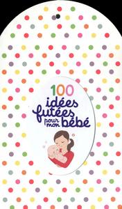 100 IDEES FUTEES POUR MON BEBE
