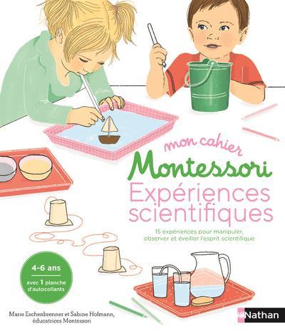 MON CAHIER MONTESSORI EXPERIENCES SCIENTIFIQUES - 15 EXPERIENCES POUR MANIPULER, OBSERVER ET EVEILL