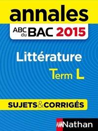 ANNALES ABC DU BAC 2015 LITTERATURE TERM L - SUJETS & CORRIGES