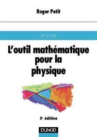 L'OUTIL MATHEMATIQUES POUR LA PHYSIQUE - 5EME EDITION