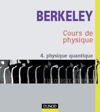 COURS DE PHYSIQUE DE BERKELEY - TOME 4 - PHYSIQUE QUANTIQUE