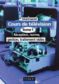 COURS DE TELEVISION - TOME 1 - 2EME EDITION - RECEPTION, NORME, GESTION, TRAITEMENT VIDEO