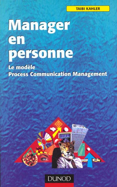 MANAGER EN PERSONNE - LE MODELE PROCESS COMMUNICATION MANAGEMENT