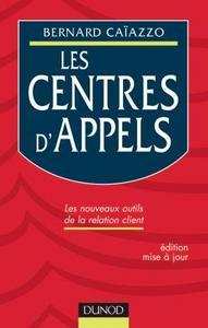 LES CENTRES D'APPELS - 2EME EDITION - LES NOUVEAUX OUTILS DE LA RELATION CLIENT