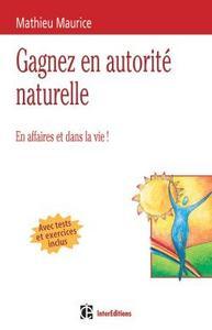 GAGNEZ EN AUTORITE NATURELLE - EN AFFAIRES ET DANS LA VIE ! - LIVRE+COMPLEMENTS EN LIGNE