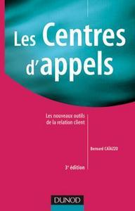 LES CENTRES D'APPELS - 3EME EDITION - LES NOUVEAUX OUTILS DE LA RELATION CLIENT