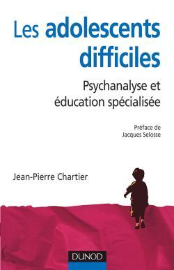 LES ADOLESCENT DIFFICILES - 2EME EDITION - PSYCHANALYSE ET EDUCATION SPECIALISEE