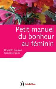 PETIT MANUEL DU BONHEUR AU FEMININ - DES CLES POUR VIVRE HEUREUSE