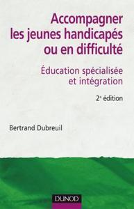 ACCOMPAGNER LES JEUNES HANDICAPES OU EN DIFFICULTE - 2EME EDITION - EDUCATION SPECIALISEE ET INTEGRA
