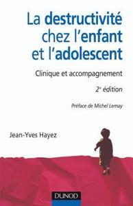 LA DESTRUCTIVITE CHEZ L'ENFANT ET L'ADOLESCENT - 2EME EDITION