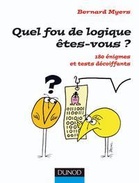QUEL FOU DE LOGIQUE ETES-VOUS ? - 180 ENIGMES ET TESTS DECOIFFANTS