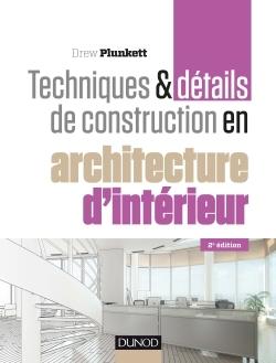 TECHNIQUES ET DETAILS DE CONSTRUCTION EN ARCHITECTURE D'INTERIEUR - 2E ED. - MATERIAUX, ELEMENTS ET