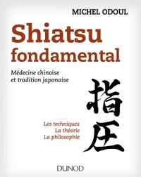 SHIATSU FONDAMENTAL - MEDECINE CHINOISE ET TRADITION JAPONAISE