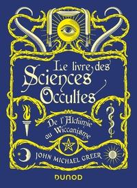 LE LIVRE DES SCIENCES OCCULTES - DE L'ALCHIMIE AU WICCANISME