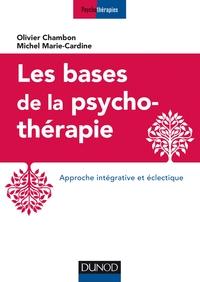 LES BASES DE LA PSYCHOTHERAPIE - 3E ED. - APPROCHE INTEGRATIVE ET ECLECTIQUE