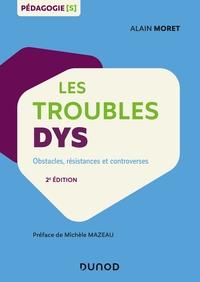LES TROUBLES DYS - 2E ED. - OBSTACLES, RESISTANCES ET CONTROVERSES