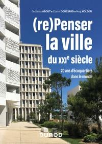 (RE)PENSER LA VILLE DU XXIE SIECLE - 20 ANS D'ECOQUARTIERS DANS LE MONDE