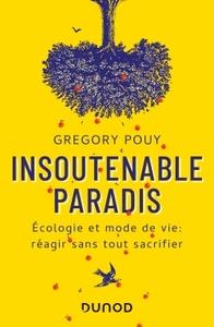 INSOUTENABLE PARADIS - ECOLOGIE ET MODE DE VIE: REAGIR SANS TOUT SACRIFIER