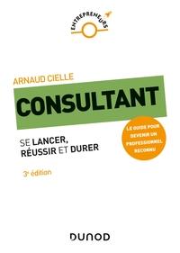 CONSULTANT - 3E ED. - SE LANCER, REUSSIR ET DURER