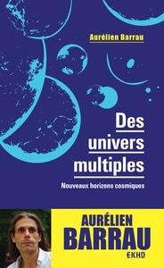 DES UNIVERS MULTIPLES - 3E ED. - NOUVEAUX HORIZONS COSMIQUES