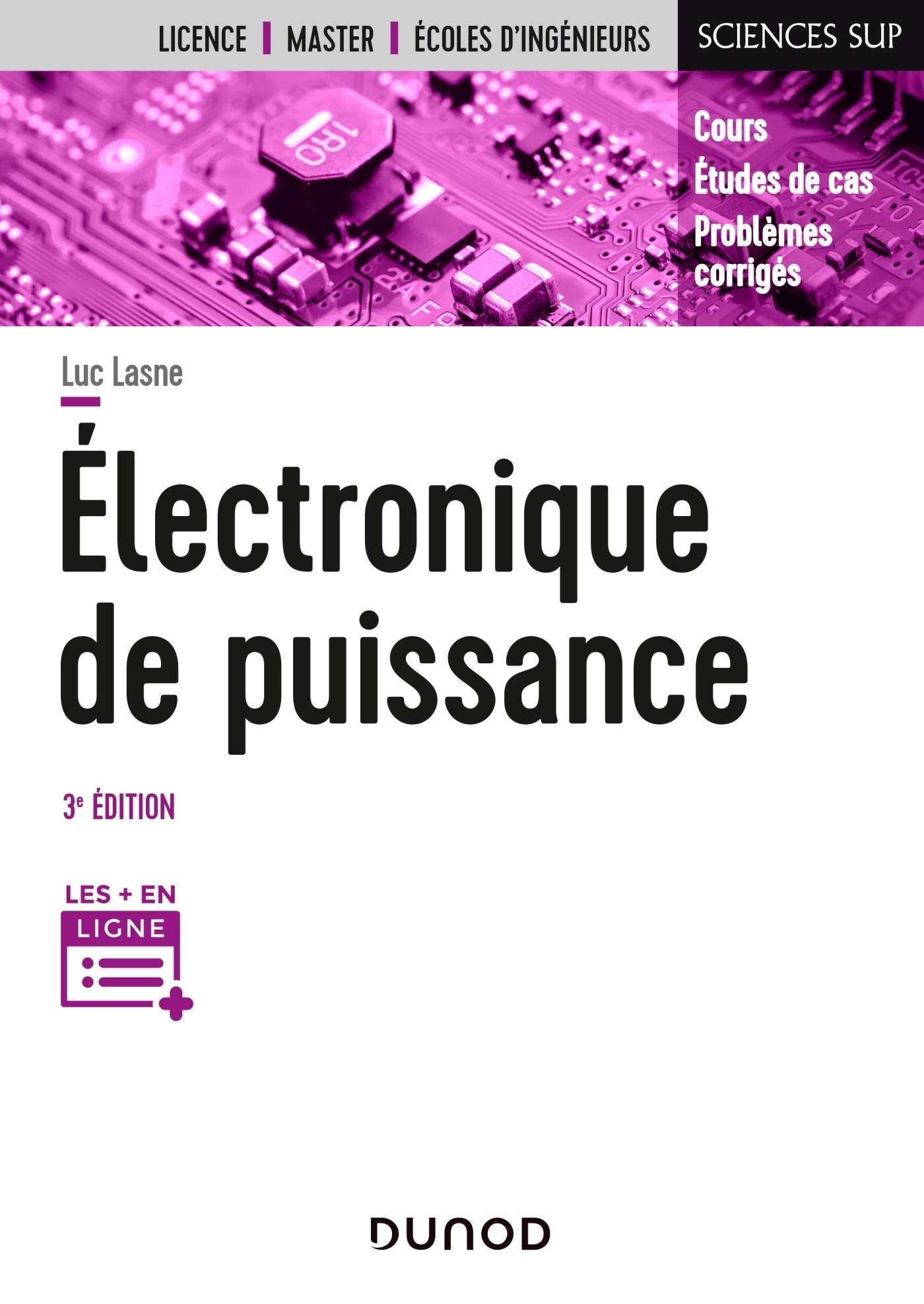 ELECTRONIQUE DE PUISSANCE - 3E ED. - COURS, ETUDES DE CAS ET EXERCICES CORRIGES
