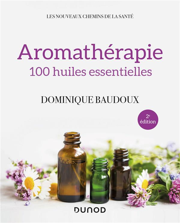 AROMATHERAPIE - 2E ED. - 100 HUILES ESSENTIELLES
