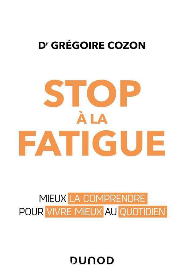STOP A LA FATIGUE - MIEUX LA COMPRENDRE POUR VIVRE MIEUX AU QUOTIDIEN