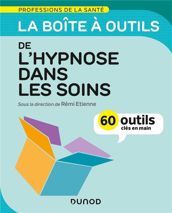 LA BOITE A OUTILS DE L'HYPNOSE DANS LES SOINS - 60 OUTILS CLES EN MAIN