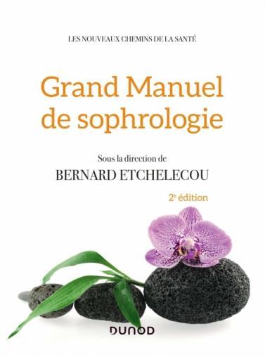 GRAND MANUEL DE SOPHROLOGIE - 2E ED. - UNE SYNTHESE DES DIFFERENTES TECHNIQUES, 100 EXERCICES PRATIQ