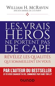 LES VRAIS HEROS NE PORTENT PAS DE CAPE - REVELEZ LES QUALITES QUI SOMMEILLENT EN VOUS