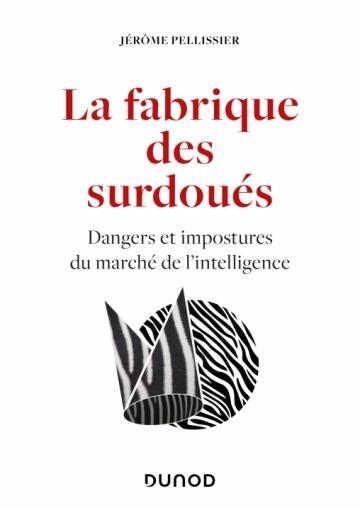 LA FABRIQUE DES SURDOUES - DANGERS ET IMPOSTURES DU MARCHE DE L'INTELLIGENCE