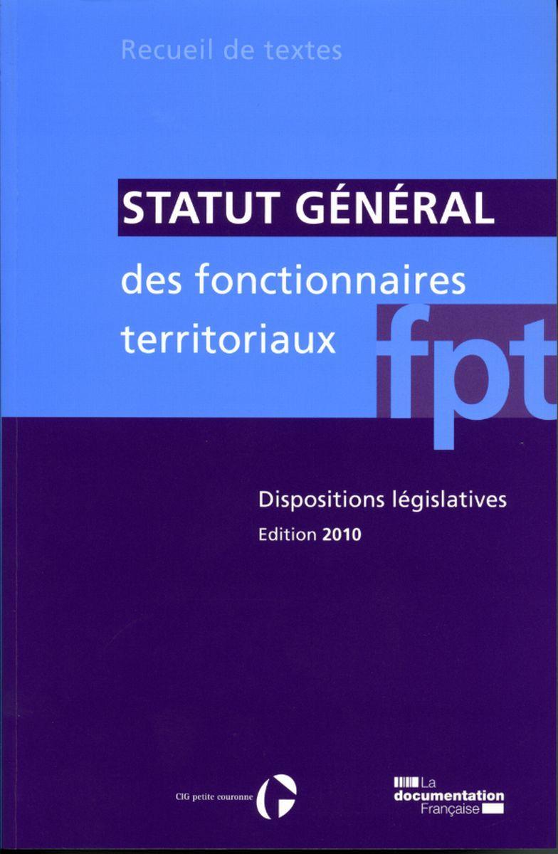 STATUT GENERAL DES FONCTIONNAIRES TERRITORIAUX 2010 - DISPOSITIONS LEGISLATIVE