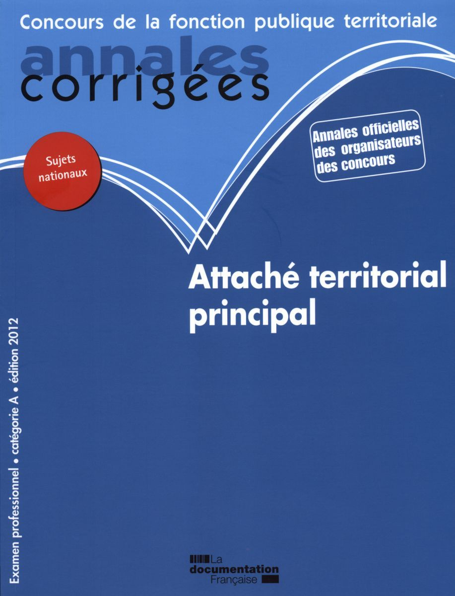 ANNALES CORRIGEES N 29 ATTACHE TERRITORIAL PRINCIPAL 2012 - EXAMEN PROFESSIONNEL. CATEGORIE A