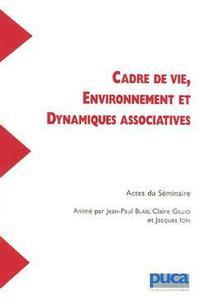 CADRE DE VIE, ENVIRONNEMENT ET DYNAMIQUES ASSOCIATIVES (ACTES DU SEMINAIRE COLL. RECHERCHES N. 132)