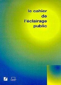 LE CAHIER DE L'ECLAIRAGE PUBLIC (30 FICHES TECHNIQUES ECLAIRAGE PUBLIC+ FICHE D'INFORMATION N.27-28-