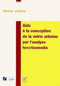 AIDE A LA CONCEPTION DE LA VOIRIE URBAINE PAR L'ANALYSE FONCTIONNELLE (DOSSIERS GENIE URBAIN)