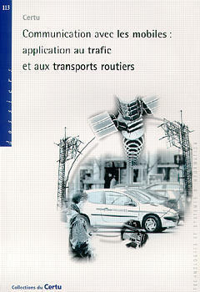 COMMUNICATION AVEC LES MOBILES : APPLICATION AU TRAFIC ET AUX TRANSPORTS ROUTIERS (DOSSIERS CERTU N.