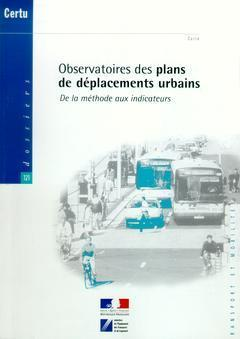 OBSERVATOIRE DES PLANS DE DEPLACEMENTS URBAINS : DE LA METHODE AUX INDICATEURS (DOSSIERS CERTU N.121