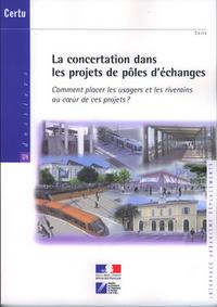 LA CONCERTATION DANS LES PROJETS DE POLES D'ECHANGES. COMMENT PLACER LES USAGERS... (DOSSIERS CERTU
