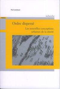 ORDRE DISPERSE. LES NOUVELLES CONCEPTIONS URBAINES DE LA SURETE (COLLECTION RECHERCHE DU PUCA N. 191