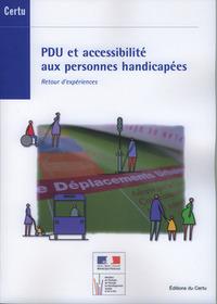 PDU ET ACCESSIBILITE AUX PERSONNES HANDICAPEES. RETOUR D'EXPERIENCES (DOSSIERS CERTU N. 215)