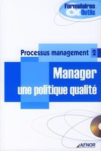 PROCESSUS MANAGEMENT 2 - MANAGER UNE POLITIQUE QUALITE - AVEC CD--ROM