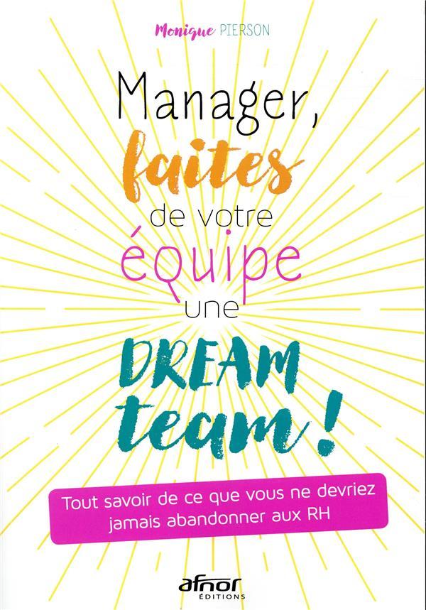 MANAGER, FAITES DE VOTRE EQUIPE UNE DREAM TEAM ! - TOUT SAVOIR DE CE QUE VOUS NE DEVRIEZ JAMAIS ABAN
