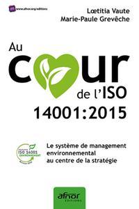 AU COEUR DE L'ISO 14001:2015 - LE SYSTEME DE MANAGEMENT ENVIRONNEMENTAL AU CENTRE DE LA STRATEGIE