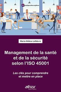 MANAGEMENT DE LA SANTE ET DE LA SECURITE SELON L'ISO 45001 - LES CLEFS POUR COMPRENDRE ET METTRE EN