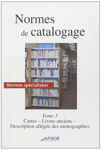 NORMES DE CATALOGAGE T3. CARTES, LIVRES ANCIENS, DESCRIPTION ALLEGEE MONOGRAPHIE