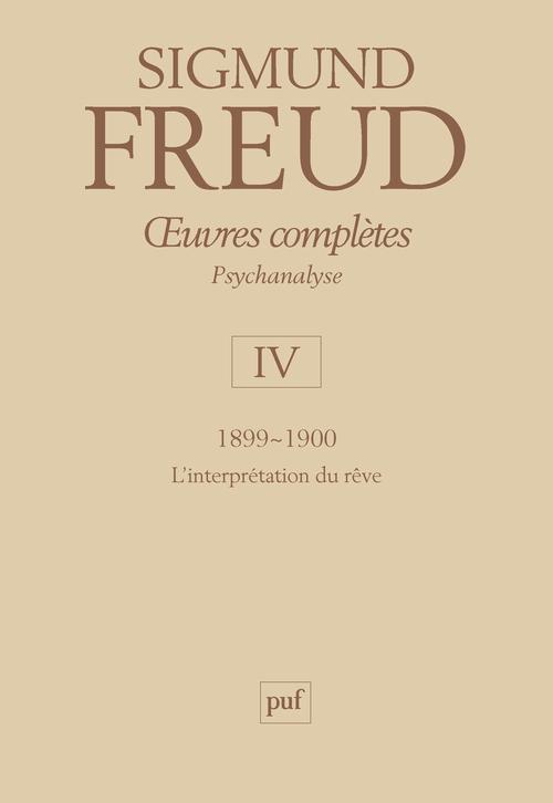 OEUVRES COMPLETES - PSYCHANALYSE - VOL. IV : 1899-1900 - L'INTERPRETATION DU REVE